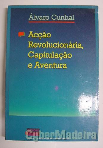 Acção revolucionária, capitulação E aventura - álvaro cunhal