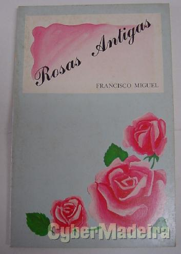 Rosas antigas  poesia  - francisco miguel