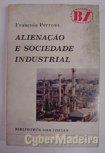Alienação E sociedade industrial - françois perroux