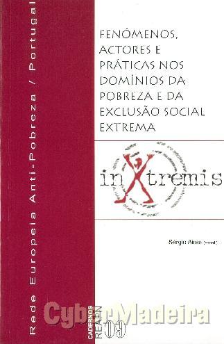 In extremis: fenómenos, actores E práticas nos domínios da pobreza E exclusão social extrema