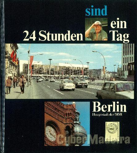 24 stunden sind ein tag - berlin, hauptstadt der ddr