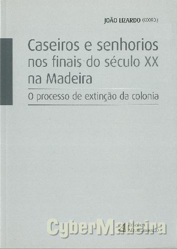 Caseiros E senhorios nos finais do século xx na madeira - O processo de extinção da colonia