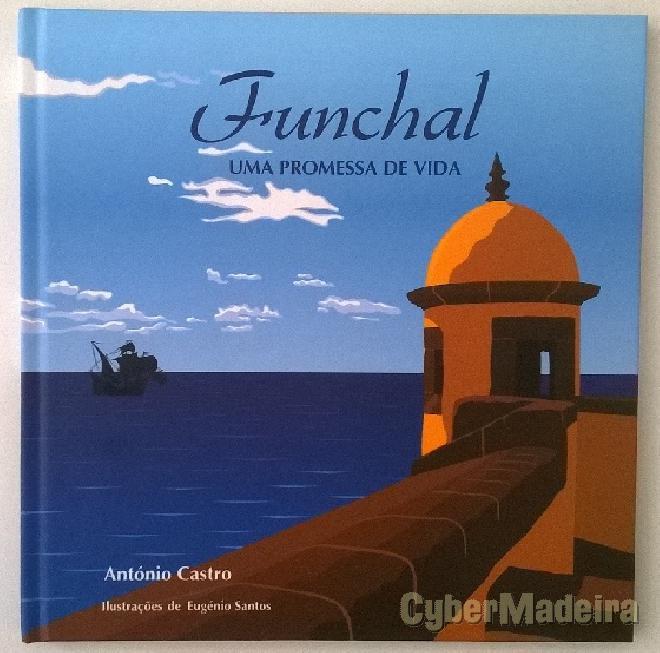 Funchal - uma promessa de vida - antónio castro