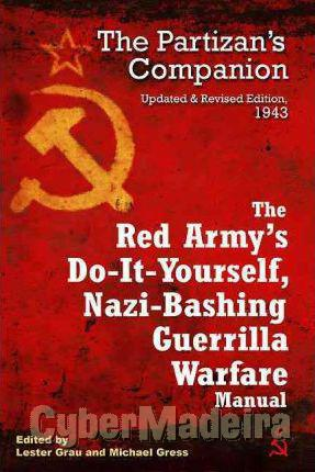 The Red army\'s do-it-yourself nazi-bashing guerrilla warfare manual 1943 - the partizan\'s handbook