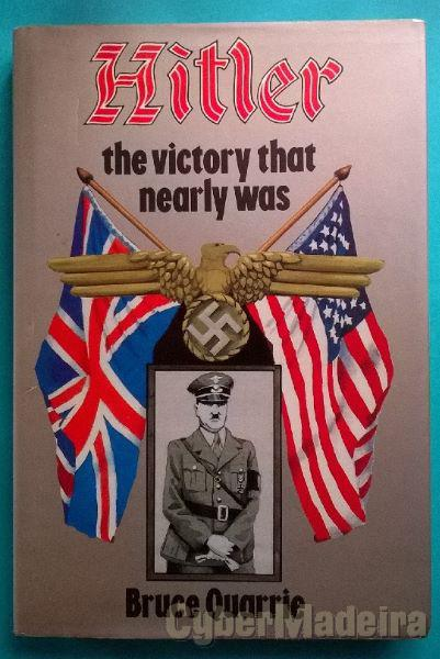 Hitler, the victory that nearly was - Bruce Quarrie