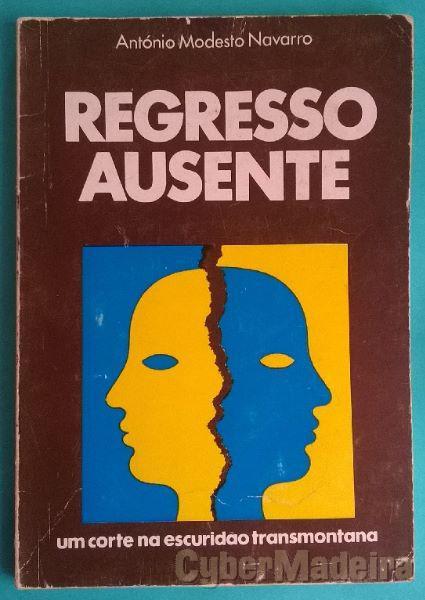 Regresso Ausente - António Modesto Navarro