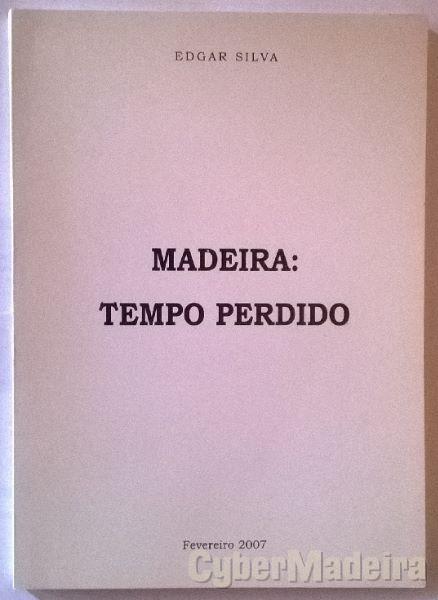 Madeira: tempo perdido - Edgar Silva